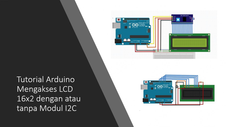 Tutorial Arduino LCD 16x2 dengan I2C atau Tanpa I2C